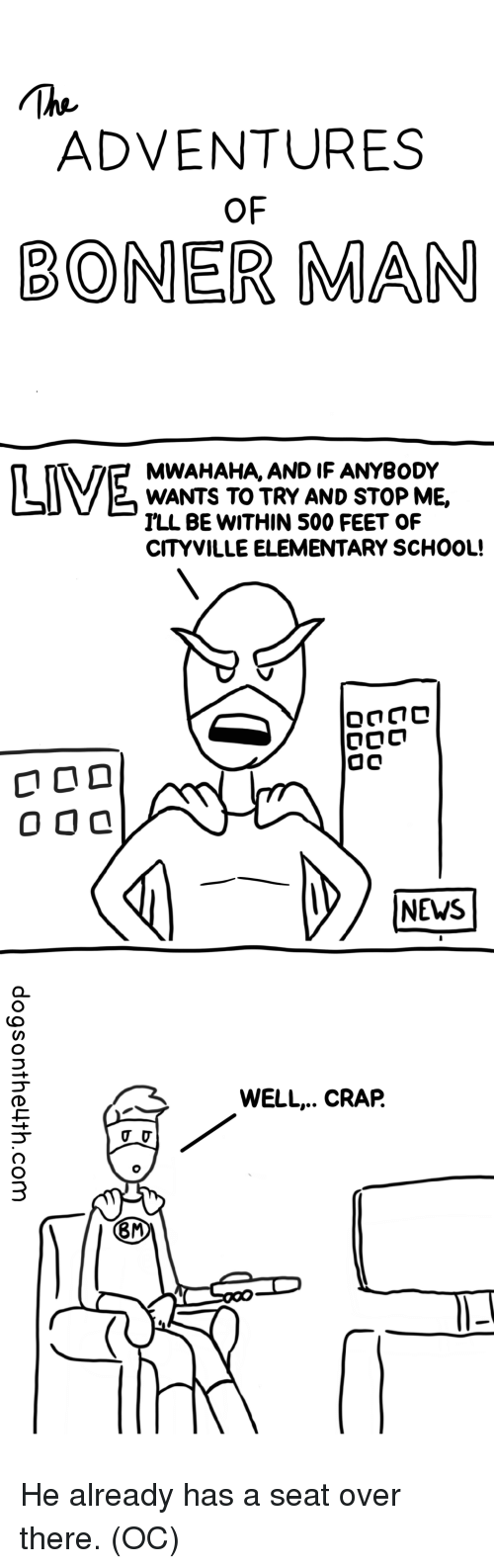 News, School, and Elementary: ADVENTURES  OF  BONER MAN  MWAHAHA, AND IF ANYBODY  WANTS TO TRY AND STOP ME,  ILL BE WITHIN 500 FEET OF  CITYVILLE ELEMENTARY SCHOOL!  NEWS  WELL.. CRAP.  8M He already has a seat over there. (OC)