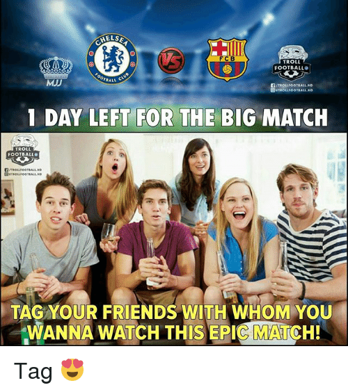 Football, Friends, and Memes: AELSE  FCB  TROLL  FOOTBALL  MJJ  TROLLFOOTBALL.HD  1 DAY LEFT FOR THE BIG MATCH  TROLL  FOOTBALL  TAG YOUR FRIENDS WITH WHOM-YOU  AWANNA WATCH THIS EPIC MATCH! Tag 😍