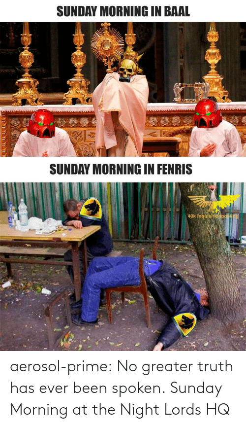 Gif, Tumblr, and Blog: aerosol-prime:  No greater truth has ever been spoken.   Sunday Morning at the Night Lords HQ