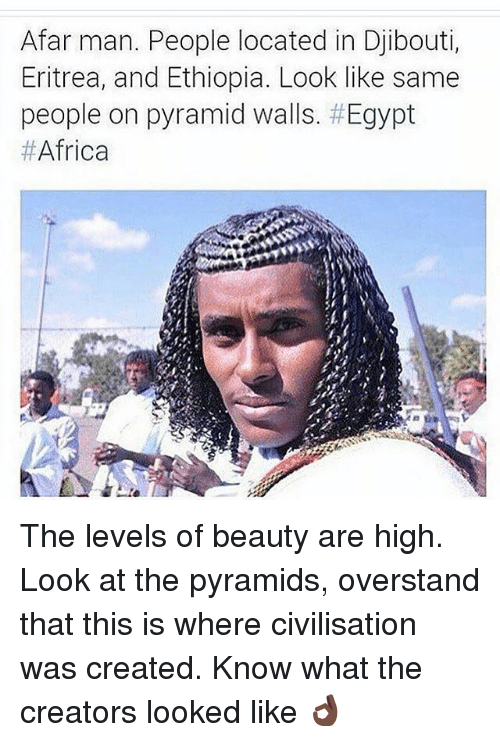 Africa, Memes, and Egypt: Afar man. People located in Djibouti,  Eritrea, and Ethiopia. Look like same  people on pyramid walls. # Egypt  The levels of beauty are high. Look at the pyramids, overstand that this is where civilisation was created. Know what the creators looked like 👌🏿