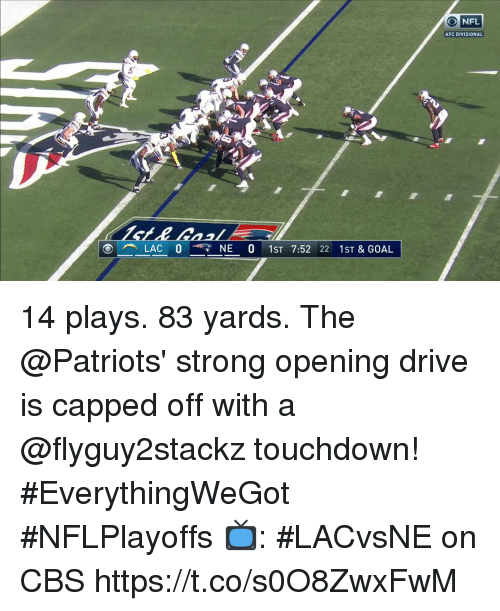 Memes, Patriotic, and Cbs: AFC DIVISIONAL  LAC NE 0 1ST 7:52 22 1ST & GOAL 14 plays. 83 yards.  The @Patriots' strong opening drive is capped off with a @flyguy2stackz touchdown! #EverythingWeGot  #NFLPlayoffs  📺: #LACvsNE on CBS https://t.co/s0O8ZwxFwM
