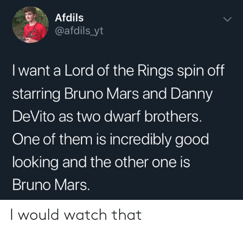 Bruno Mars, Good, and Lord of the Rings: Afdils  @afdils_yt  I want a Lord of the Rings spin off  starring Bruno Mars and Danny  DeVito as two dwarf brothers.  One of them is incredibly good  looking and the other one is  Bruno Mars. I would watch that