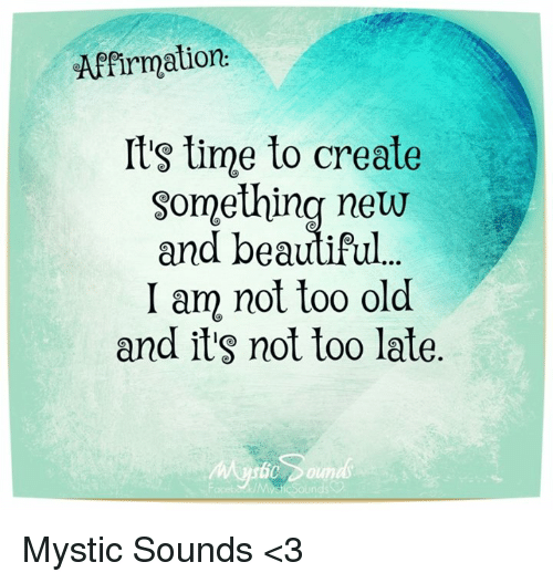 Affirmation Its Time To Create Something New And Beautiful