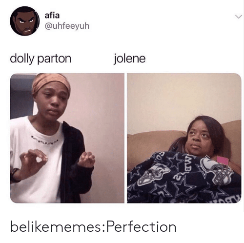 Target, Tumblr, and Blog: afia  @uhfeeyuh  dolly parton  jolene  IMB belikememes:Perfection