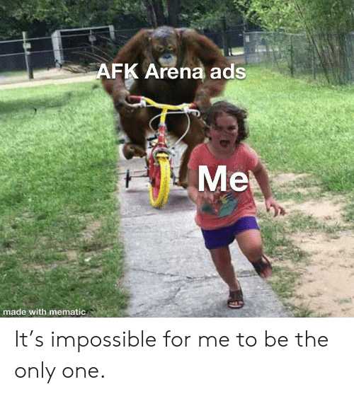 AFK Arena Ads Me Made With Mematic It's Impossible for Me to