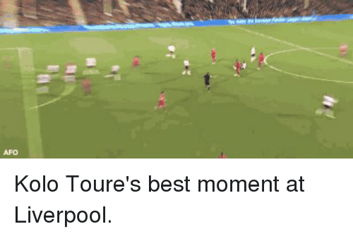 Soccer, Best, and Kolo: AFO  パ Kolo Toure's best moment at Liverpool.
