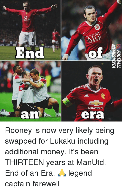 Memes, Money, and Chevrolet: afone  AIG  End  0  CHEVROLET  an  era Rooney is now very likely being swapped for Lukaku including additional money. It's been THIRTEEN years at ManUtd. End of an Era. 🙏 legend captain farewell