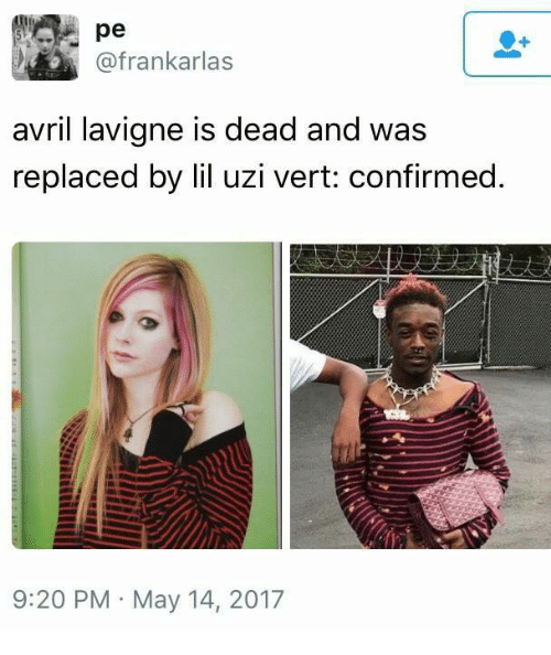 Dank Memes, Avril Lavigne, and Uzi: (afrankarlas  avril lavigne is dead and was  replaced by lil uzi vert: confirmed.  9:20 PM May 14, 2017