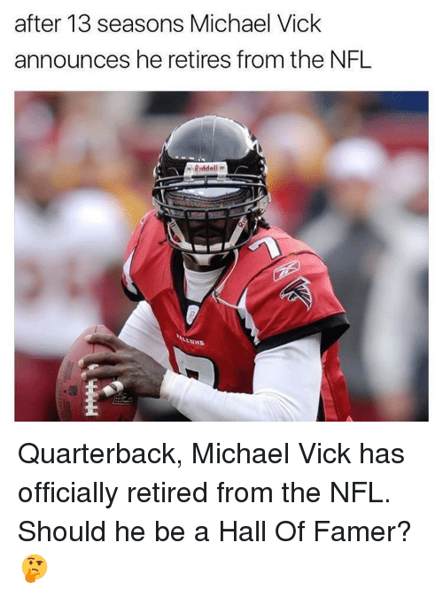 Memes, Michael Vick, and 🤖: after 13 seasons Michael Vick  announces he retires from the NFL  e Riddell Quarterback, Michael Vick has officially retired from the NFL. Should he be a Hall Of Famer? 🤔