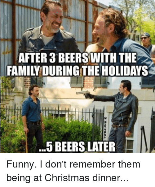Beer Memes And The Holiday AFTER 3 BEERS WITH THE FAMILY DURING