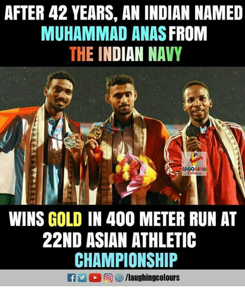 Asian, Run, and Navy: AFTER 42 YEARS, AN INDIAN NAMED  MUHAMMAD ANAS FROM  THE INDIAN NAVY  WINS GOLD IN 400 METER RUN AT  22ND ASIAN ATHLETIC  CHAMPIONSHIP