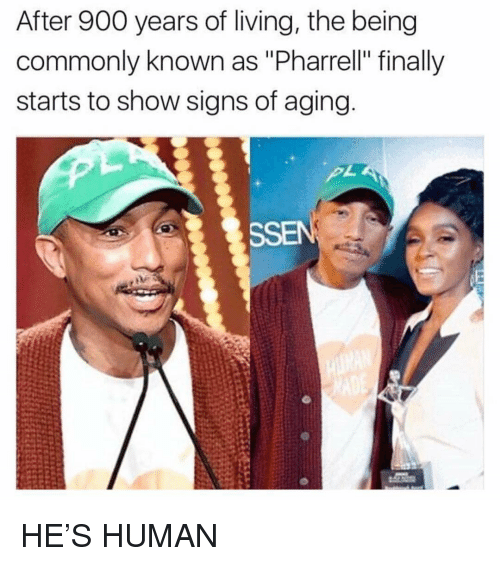 """Funny, Pharrell, and Living: After 900 years of living, the being  commonly known as """"Pharrell"""" finally  starts to show signs of aging  SSEN HE'S HUMAN"""