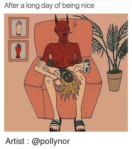 after a long day of being nice artist funny meme on me me
