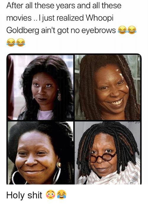 Movies, Shit, and Whoopi Goldberg: After all these years and all these  movies .. Ijust realized Whoopi  Goldberg ain't got no eyebrows Holy shit 😳😂