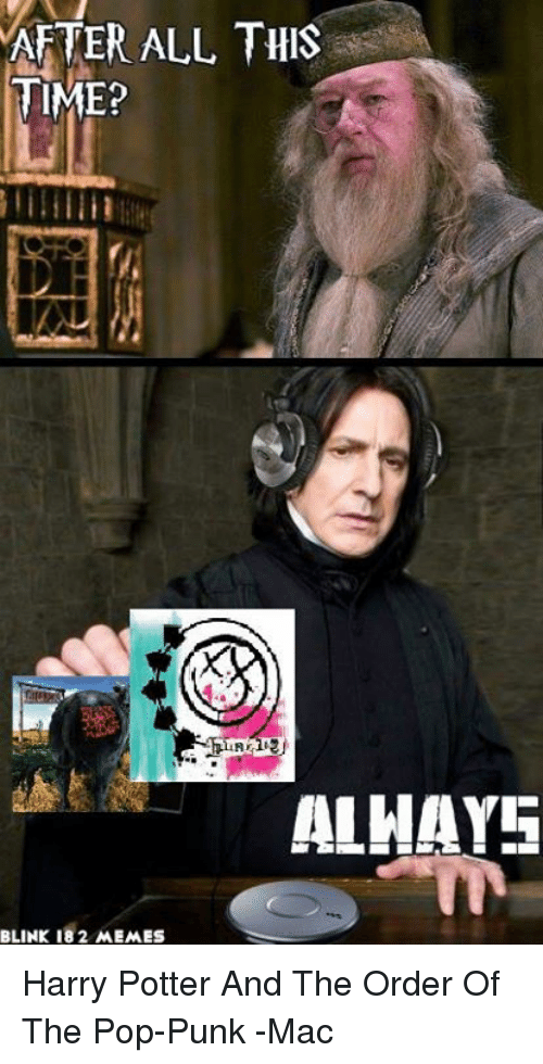 after all this time almays blink 182 memes harry potter 1157822 ✅ 25 best memes about memes harry potter memes harry potter memes