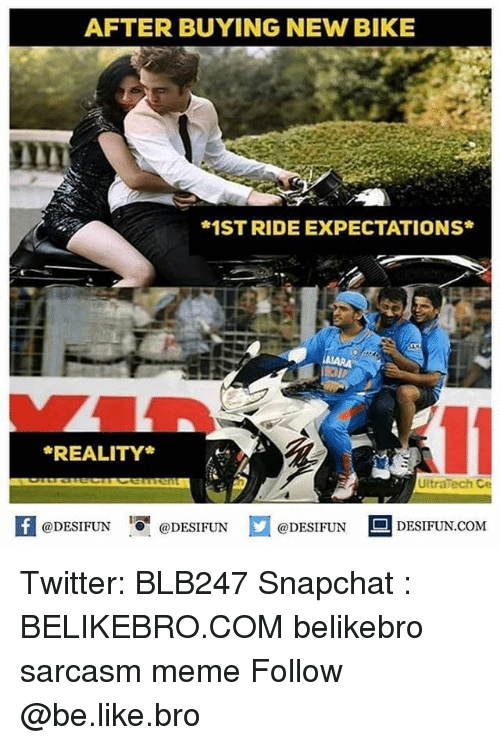 Be Like, Meme, and Memes: AFTER BUYING NEW BIKE  1ST RIDE EXPECTATIONS*  REALITY*  UltraTech Ce  1  @DESIFUN @DESIFUN @DESIFUN DESIFUN.COM Twitter: BLB247 Snapchat : BELIKEBRO.COM belikebro sarcasm meme Follow @be.like.bro