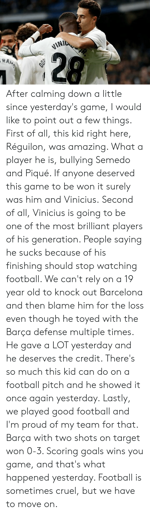 Barcelona, Football, and Goals: After calming down a little since yesterday's game, I would like to point out a few things.  First of all, this kid right here, Réguilon, was amazing. What a player he is, bullying Semedo and Piqué. If anyone deserved this game to be won it surely was him and Vinicius.  Second of all, Vinicius is going to be one of the most brilliant players of his generation. People saying he sucks because of his finishing should stop watching football. We can't rely on a 19 year old to knock out Barcelona and then blame him for the loss even though he toyed with the Barça defense multiple times. He gave a LOT yesterday and he deserves the credit. There's so much this kid can do on a football pitch and he showed it once again yesterday.  Lastly, we played good football and I'm proud of my team for that. Barça with two shots on target won 0-3. Scoring goals wins you game, and that's what happened yesterday. Football is sometimes cruel, but we have to move on.
