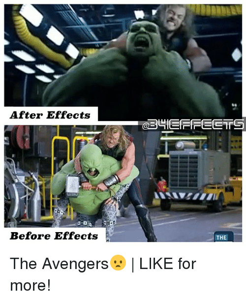 Memes, After Effects, and 🤖: After Effects  IEF-ECTS  a-an  Before Effects  TH E  ー  복  tti The Avengers😦 | LIKE for more!
