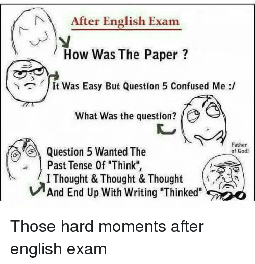 """Confused, God, and English: After English Exam  How Was The Paper?  It Was Easy But Question 5 Confused Me :/  What was the question?  Father  of God  Question 5 Wanted The  Past Tense 0f Think"""",  IThought & Thought & Thought  And End Up With writing """"Thinked"""".ア0 Those hard moments after english exam"""