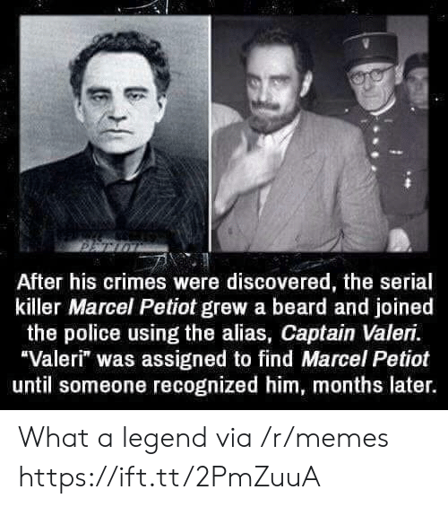 """Beard, Memes, and Police: After his crimes were discovered, the serial  killer Marcel Petiot grew a beard and joined  the police using the alias, Captain Valeri.  Valeri"""" was assigned to find Marcel Petiot  until someone recognized him, months later. What a legend via /r/memes https://ift.tt/2PmZuuA"""
