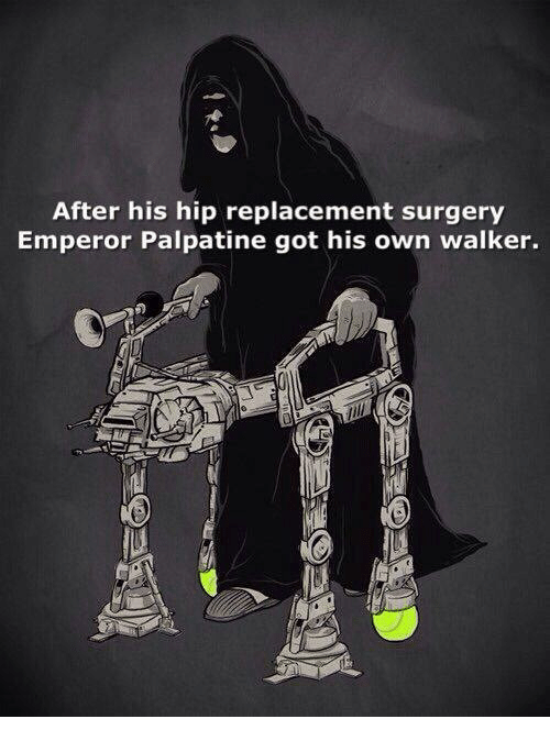 after his hip replacement surgery emperor palpatine got his own 6899219 after his hip replacement surgery emperor palpatine got his own
