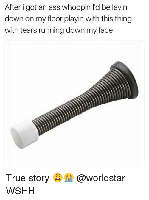 Ass, Memes, and True: After i got an ass whoopin l'd be layin  down on my floor playin with this thing  with tears running down my face True story 😩😭 @worldstar WSHH
