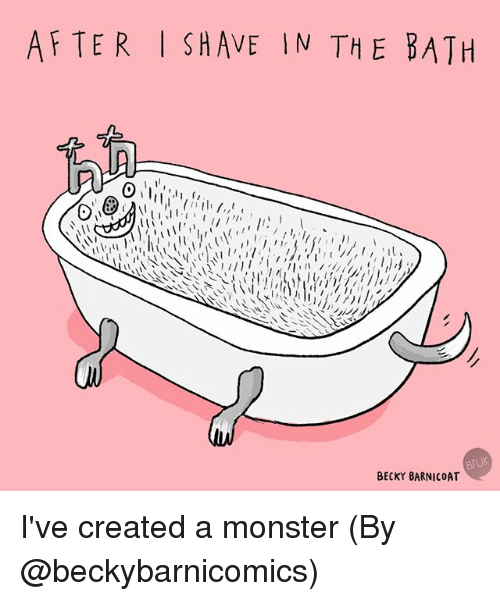 Memes, Monster, and 🤖: AFTER ISHAVE IN THE BATH  INI  BFUK  BECKY BARNICOAT I've created a monster (By @beckybarnicomics)