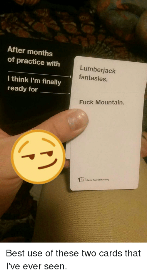 after months of practice with lumberjack fantasies i think im 6831462 ✅ 25 best memes about cards against humanity best cards