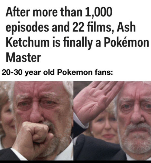 Ash, Pokemon, and Old: After more than 1,000  episodes and 22 films, Ash  Ketchum is finally a Pokémon  Master  20-30 year old Pokemon fans: