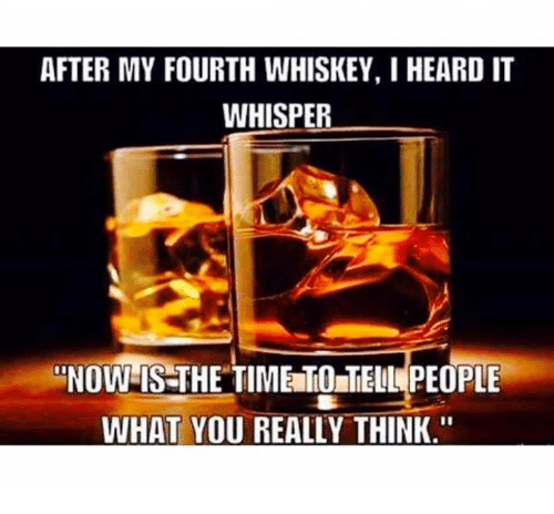 After My Fourth Whiskey I Heard It Whisper Now Is The