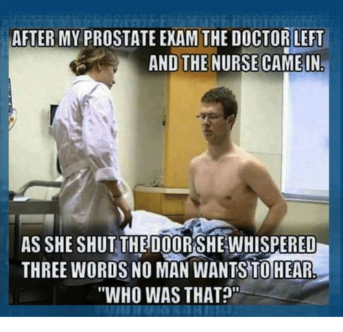 after my prostate exam the doctor left and the nurse 9765008 after my prostate exam the doctor left and the nurse came in as,Nursing Exam Meme