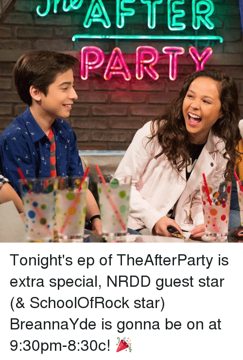 Memes, 🤖, and Eps: *AFTER  PARTY Tonight's ep of TheAfterParty is extra special, NRDD guest star (& SchoolOfRock star) BreannaYde is gonna be on at 9:30pm-8:30c! 🎉