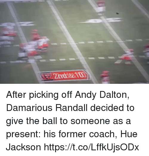 me.me: After picking off Andy Dalton, Damarious Randall decided to give the ball to someone as a present: his former coach, Hue Jackson https://t.co/LffkUjsODx