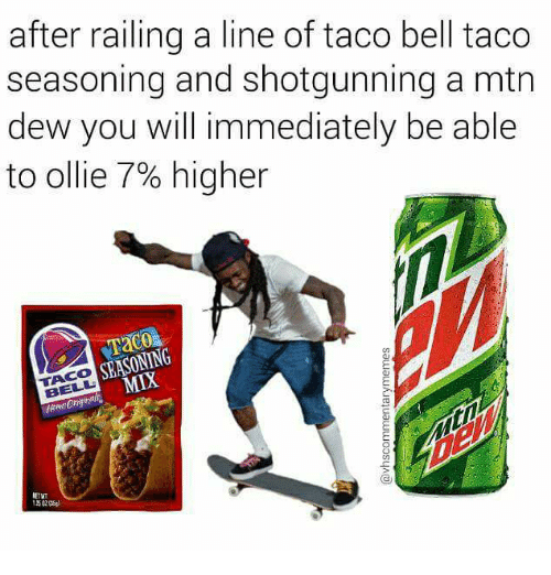 Memes, Taco Bell, and 🤖: after railing a line of taco bell taco  seasoning and shotgunning a mtn  dew you will immediately be able  to ollie 7% higher  SEASONING  TACO