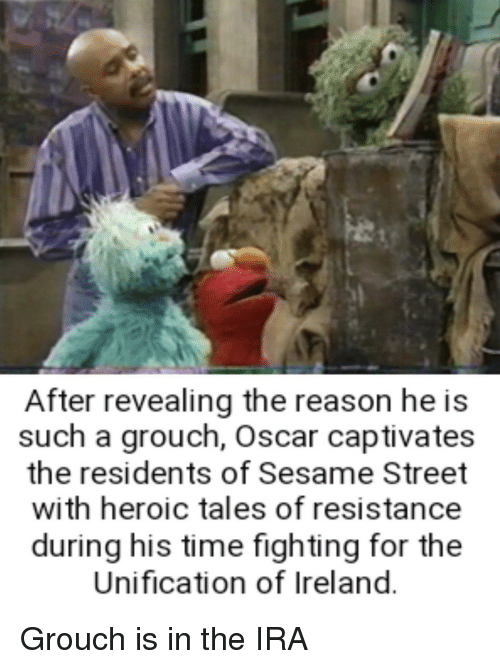 Sesame Street, Ireland, and Time: After revealing the reason he is  such a grouch, Oscar captivates  the residents of Sesame Street  with heroic tales of resistance  during his time fighting for the  Unification of Ireland.