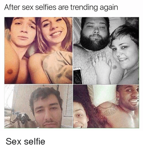 Selfie Sex And Im Going To Hell For This After Sex Selfies Are