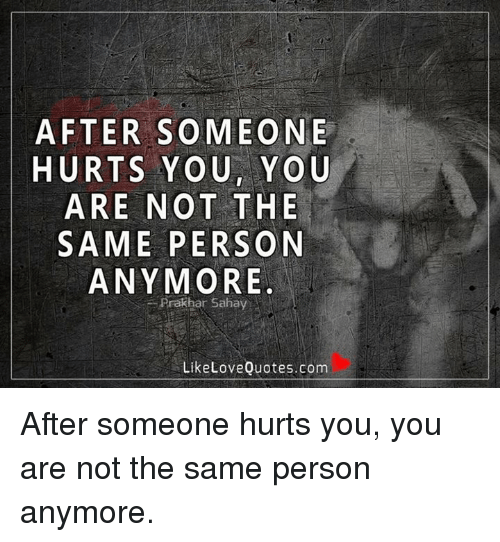After Someone Hurts You You Are Not The Same Person Anymore Prakhar