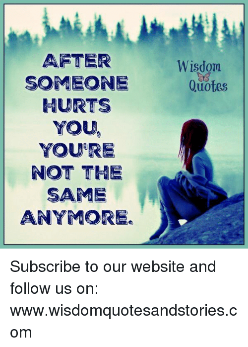 After Someone Hurts You Youre Not The Same Anymore Wisdom Quotes