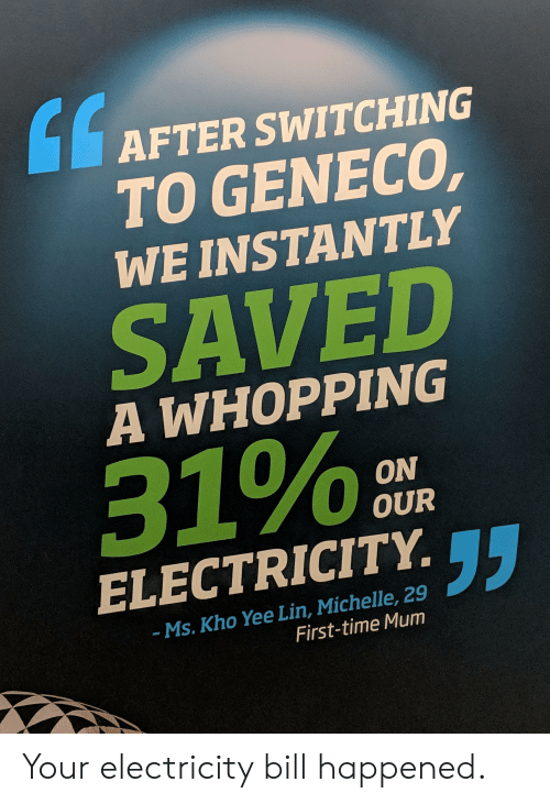 AFTER SWITCHING TO GENECO WE INSTANTLY SAVED a WHOPPING 31% a ON OUR