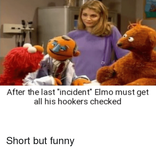 After The Last Incident Elmo Must Get All His Hookers