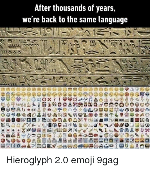 9gag, Emoji, and Memes: After thousands of years,  we re back to the same language Hieroglyph 2.0 emoji 9gag