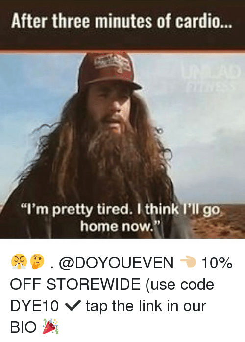 "Gym, Home, and Link: After three minutes of cardio..  ""I'm pretty tired. I think I'll go  home now."" 😤🤔 . @DOYOUEVEN 👈🏼 10% OFF STOREWIDE (use code DYE10 ✔️ tap the link in our BIO 🎉"