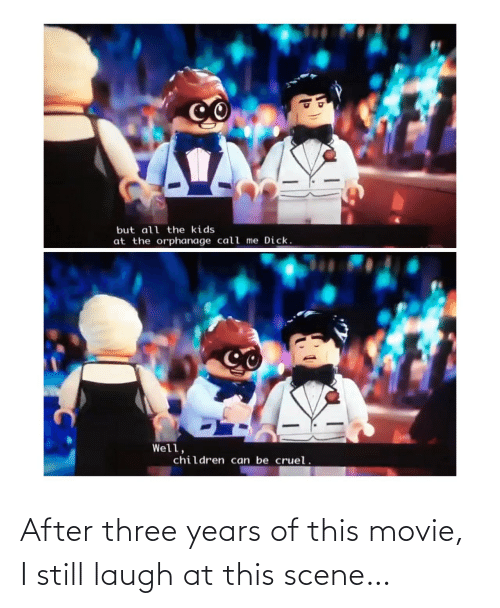 Movie, Three, and Scene: After three years of this movie, I still laugh at this scene…
