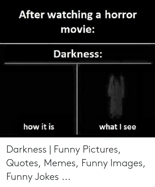 After Watching A Horror Movie Darkness How It Is What I See