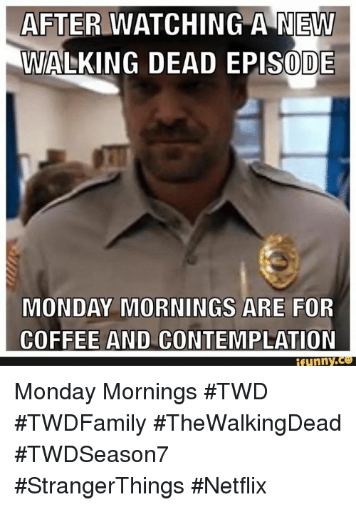 after watching a new walking dead episode monday mornings are 4317597 25 best funny monday morning memes