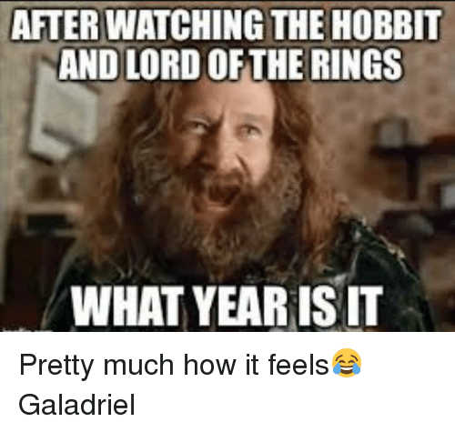 After Watching The Hobbit And Lord Ofthe Rings What Yearis It Pretty