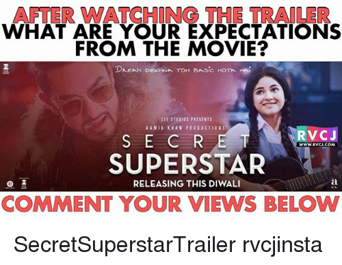 Memes, Movie, and Aamir Khan: AFTER WATCHING THE TRAILER  WHAT ARE YOUR EXPECTATIONS  FROM THE MOVIE?  DEEAH DEKHNA TOH BASIC HOTA HAi  ZEE STUDIOS PRESENTS  AAMIR KHAN PRODUCTIONS  RVCJ  S E CRE  SUPERSTAR  WWW.RVCJ.COM  RELEASING THIS DIWALI  COMMENT YOUR VIEWS BELOW SecretSuperstarTrailer rvcjinsta