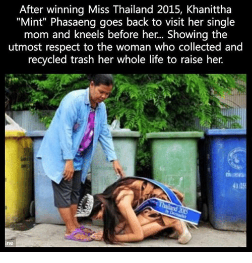 "Life, Memes, and Respect: After winning Miss Thailand 2015, Khanittha  ""Mint"" Phasaeng goes back to visit her single  mom and kneels before her... Showing the  utmost respect to the woman who collected and  recycled trash her whole life to raise her.  4125  ne"
