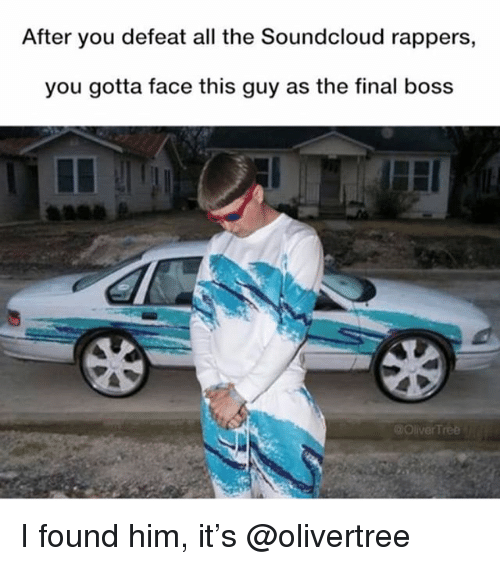 Final Boss, Funny, and SoundCloud: After you defeat all the Soundcloud rappers,  you gotta face this guy as the final boss  OliverTree I found him, it's @olivertree