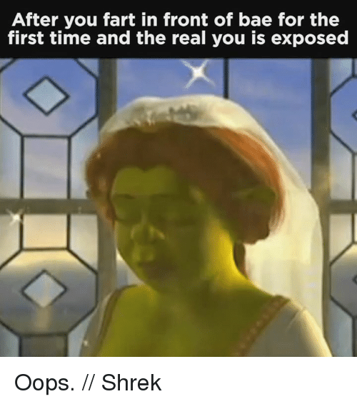 Bae, Memes, and Shrek: After you fart in front of bae for the  first time and the real you is exposed Oops. // Shrek